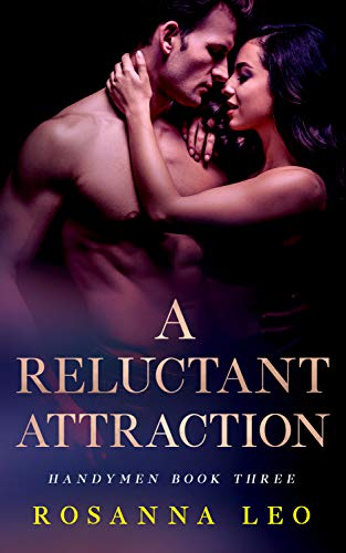 A Reluctant Attraction (Handymen Book 3) Rosanna Leo