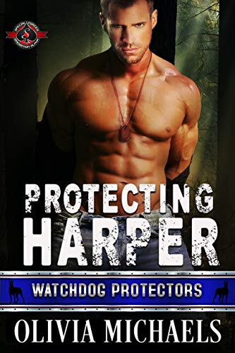 Protecting Harper (Special Forces: Operation Alpha) (Watchdog Protector Book 1) Olivia Michaels and Operation Alpha