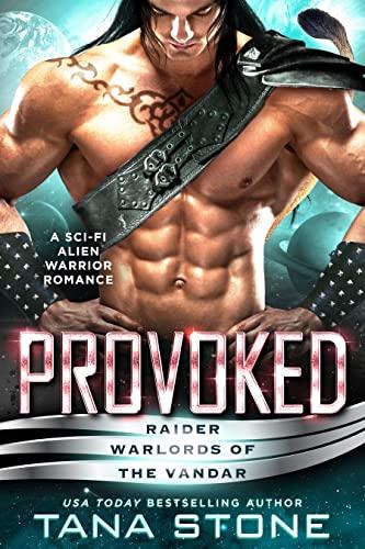 Provoked: A Sci-Fi Alien Warrior Romance (Raider Warlords of the Vandar Book 6) Tana Stone