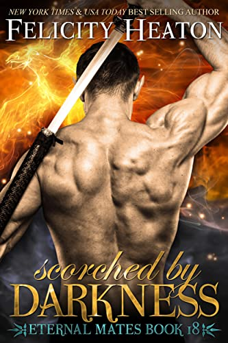 Scorched by Darkness (Eternal Mates Paranormal Romance Series Book 18) Felicity Heaton