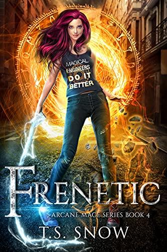 Frenetic (Arcane Mage Series Book 4) T.S. Snow