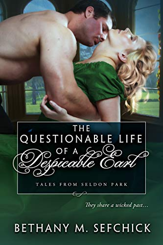 The Questionable Life of a Despicable Earl (Tales From Seldon Park Book 24) Bethany Sefchick