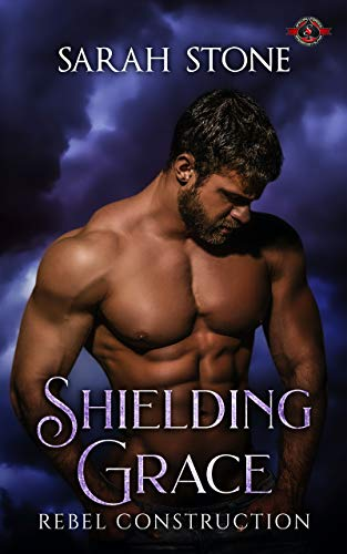 Shielding Grace (Special Forces: Operation Alpha) (Rebel Construction Book 1) Sarah Stone and Operation Alpha