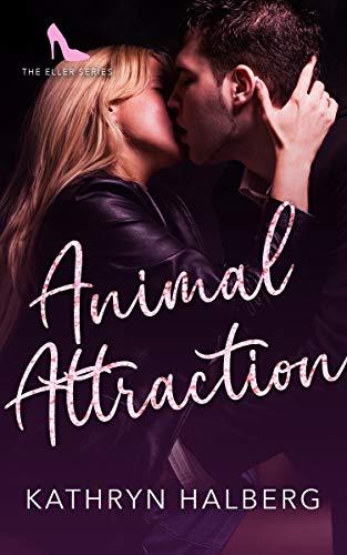 Animal Attraction (The Eller Series Book 1) Kathryn Halberg
