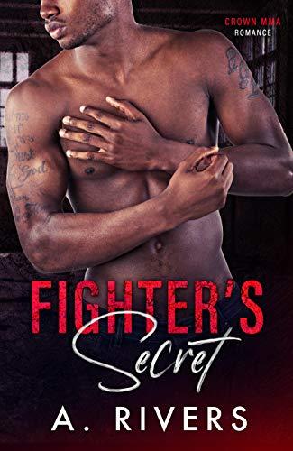 Fighter's Secret: A Forbidden Love Sports Romance (Crown MMA Romance) A. Rivers and Alexa Rivers