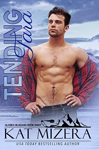 Tending Tara (Alaska Blizzard Book 8) Kat Mizera