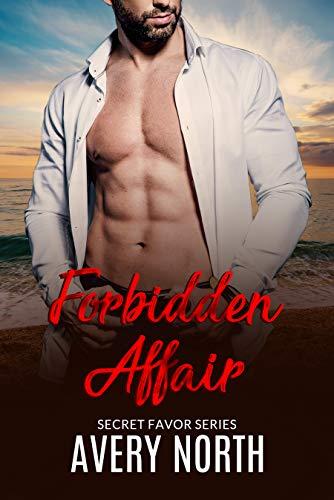 Forbidden Affair : A Billionaire Romance (Secret Favor Book 2) Avery North