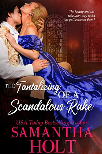 The Tantalizing of a Scandalous Rake (The Lords of Scandal Row Book 3) Samantha Holt