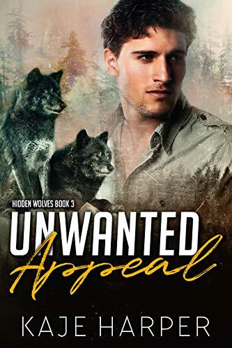 Unwanted Appeal (Hidden Wolves Book 3) Kaje Harper