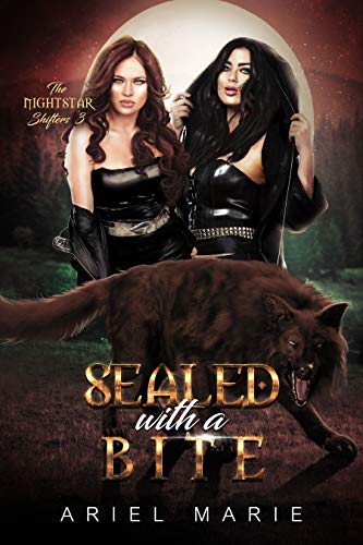 Sealed with a Bite: A FF Shifter Paranormal Romance (The Nightstar Shifters Book 3) Ariel Marie