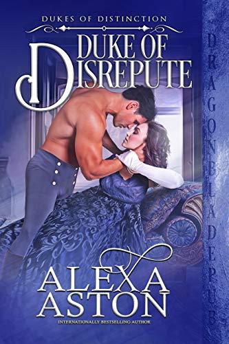 Duke of Disrepute (Dukes of Distinction Book 3) Alexa Aston