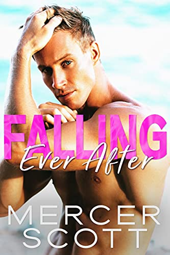 Falling Ever After: A forced proximity, secret prince on vacation romantic comedy (Falling in Maui Book 4) Mercer Scott