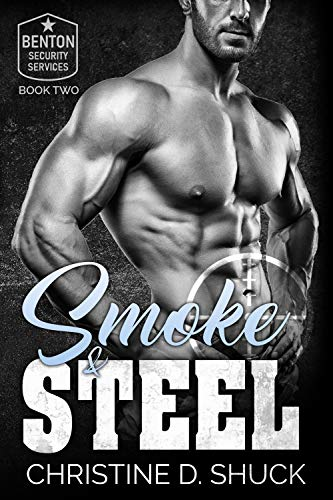 Steel and Smoke (Benton Security Services Book 2) Christine Shuck
