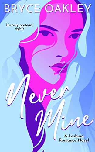 Never Mine: A Lesbian Romance Bryce Oakley