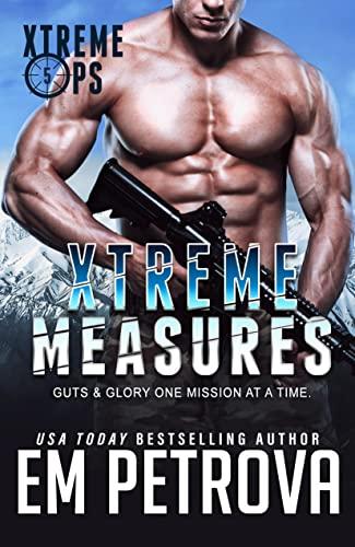 Xtreme Measures (Xtreme Ops Book 5) Em Petrova