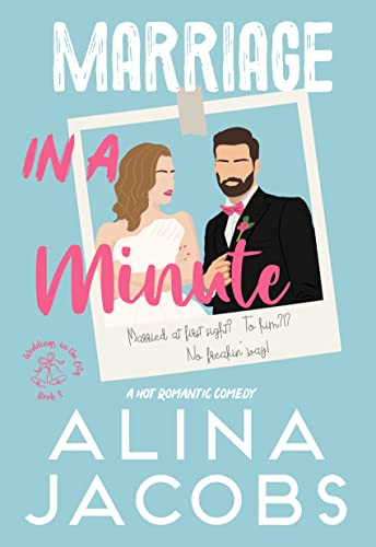 Marriage in a Minute: A Hot Romantic Comedy Alina Jacobs