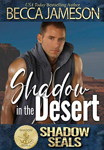 Shadow in the Desert (Shadow SEALs) Becca Jameson and Shadow Sisters