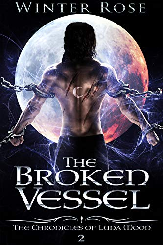 The Broken Vessel (The Chronicles of Luna Moon Book 2) Winter Rose