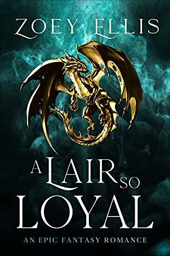 A Lair So Loyal (The Last Dragorai Book 2) Zoey Ellis