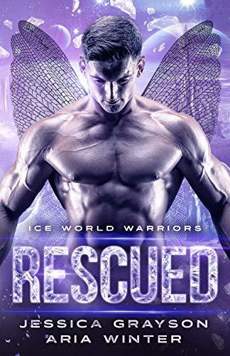 Rescued: Fae Alien Romance (Ice World Warriors Book 3) Jessica Grayson and Aria Winter