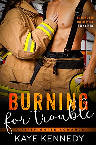 Burning for Trouble: A NYC Firefighter Romance (Burning for the Bravest Book 7) Kaye Kennedy