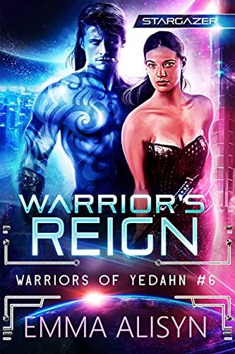 Warrior's Reign: A Sci Fi Alien Romance (Warriors of Yedahn Book 6) Emma Alisyn and Sora Stargazer