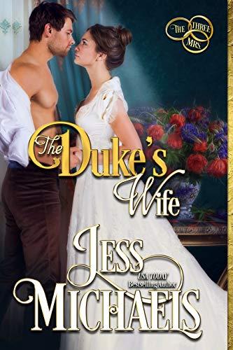 The Duke's Wife (The Three Mrs Book 3) Jess Michaels
