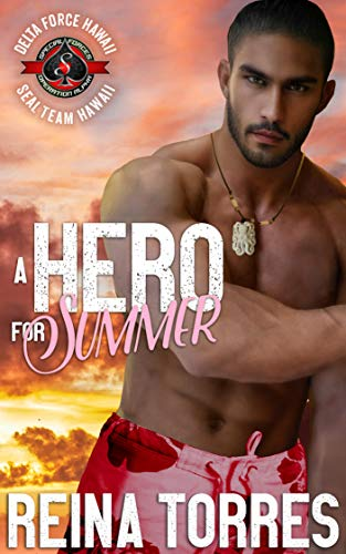A Hero for Summer (Special Forces: Operation Alpha) (Delta Force Hawaii Book 3) Reina Torres and Operation Alpha