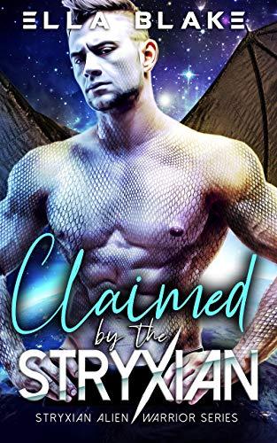 Claimed by the Stryxian: A Sci-fi Alien Romance (Stryxian Alien Warriors Book 3) Ella Blake