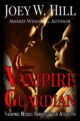Vampire Guardian: Vampire Queen Series: Club Atlantis Joey W. Hill