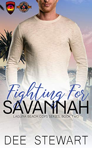 Fighting for Savannah (Police and Fire: Operation Alpha) (Laguna Beach Cops Book 2) Dee Stewart and Operation Alpha