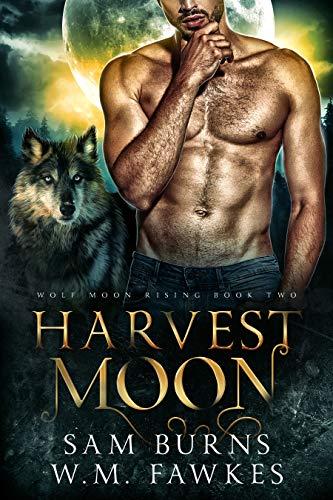 Harvest Moon (Wolf Moon Rising Book 2) Sam Burns and W.M. Fawkes