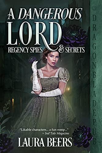 A Dangerous Lord (Regency Spies & Secrets Book 3) Laura Beers