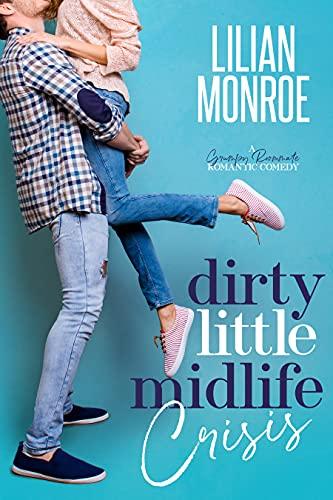 Dirty Little Midlife Crisis: A Grumpy Roommate Romantic Comedy Lilian Monroe
