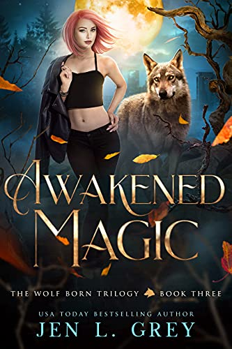 Awakened Magic (The Wolf Born Trilogy Book 3) Jen L. Grey