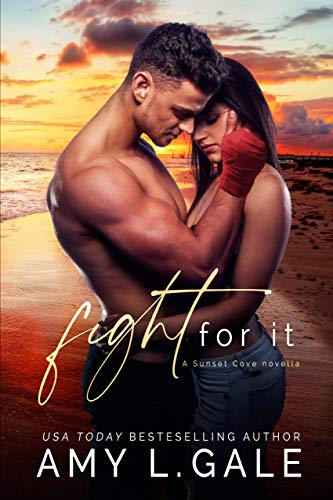 Fight for It (Sunset Cove) Amy L. Gale