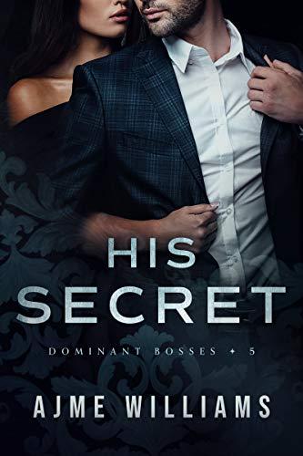 His Secret (Dominant Bosses Book 5) Ajme Williams