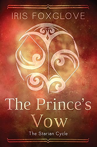 The Prince's Vow: Starian Cycle #3 Iris Foxglove
