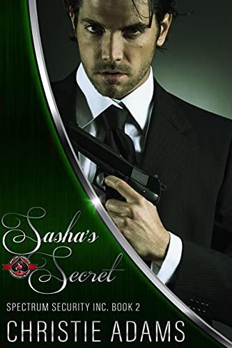 Sasha's Secret (Special Forces: Operation Alpha) (Spectrum Security Inc. Book 2) Christie Adams and Operation Alpha