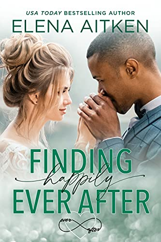 Finding Happily Ever After Elena Aitken