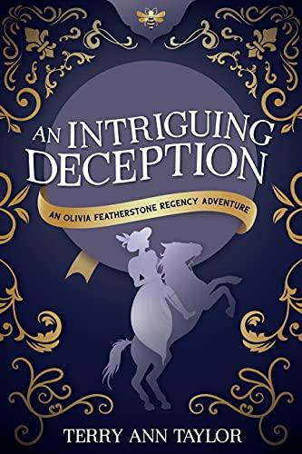 An Intriguing Deception: An Olivia Featherstone Regency Romance (An Olivia Featherstone Adventure Book 1) Terry Ann Taylor