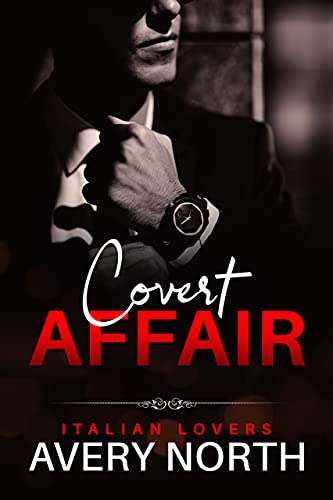 Covert Affair (Italian Lovers Book 10) Avery North