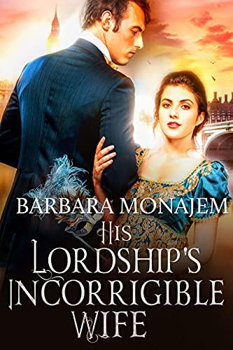 His Lordship's Incorrigible Wife (Perilous Secrets Book 2) Barbara Monajem