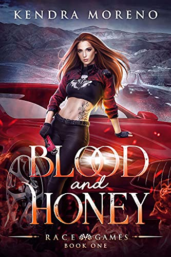Blood & Honey (Race Games Book 1) Kendra Moreno