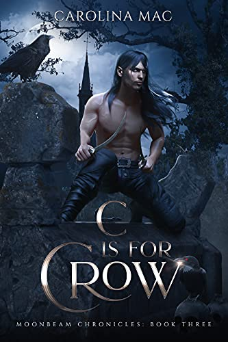 C is for Crow: The A B C's of Witchery (Moonbeam Chronicles Book 3) Carolina Mac