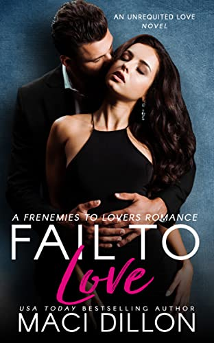 Fail to Love: A Frenemies To Lovers Romance (Unrequited Love Series Book 2) Maci Dillon