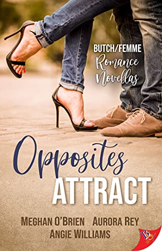 Opposites Attract: Butch/Femme Romances Meghan O'Brien , Aurora Rey, et al.