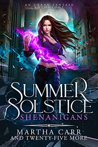 Summer Solstice Shenanigans: An Urban Fantasy Anthology Martha Carr , E.G. Bateman , et al