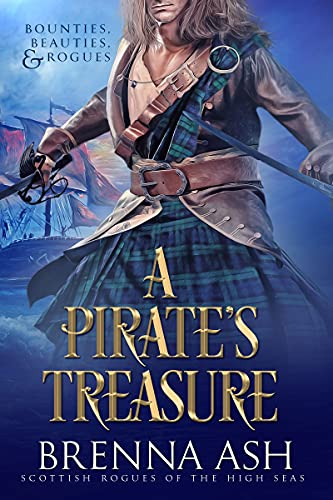 A Pirate's Treasure (Scottish Rogues of the High Seas Book 1) Brenna Ash