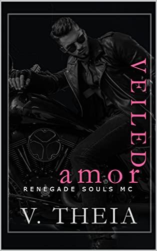 Veiled Amor (Renegade Souls MC Romance Saga Book 10) V. Theia